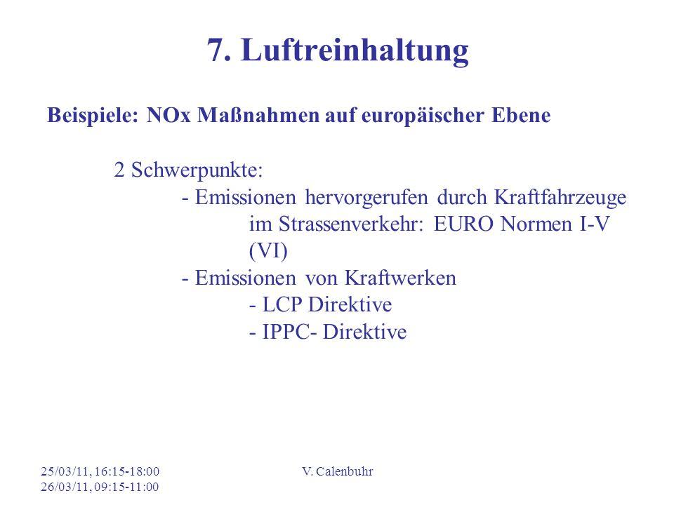 25/03/11, 16:15-18:00 26/03/11, 09:15-11:00 V. Calenbuhr 7. Luftreinhaltung Beispiele: NOx Maßnahmen auf europäischer Ebene 2 Schwerpunkte: - Emission