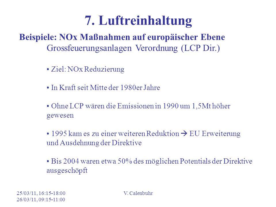25/03/11, 16:15-18:00 26/03/11, 09:15-11:00 V. Calenbuhr 7. Luftreinhaltung Beispiele: NOx Maßnahmen auf europäischer Ebene Grossfeuerungsanlagen Vero