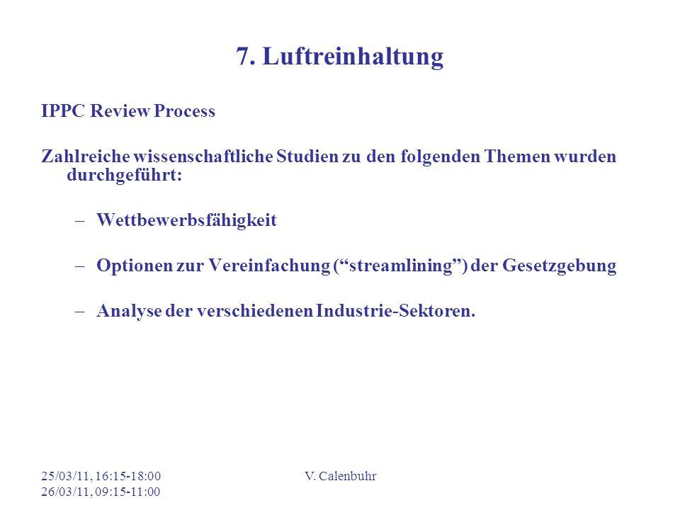 25/03/11, 16:15-18:00 26/03/11, 09:15-11:00 V. Calenbuhr 7. Luftreinhaltung IPPC Review Process Zahlreiche wissenschaftliche Studien zu den folgenden