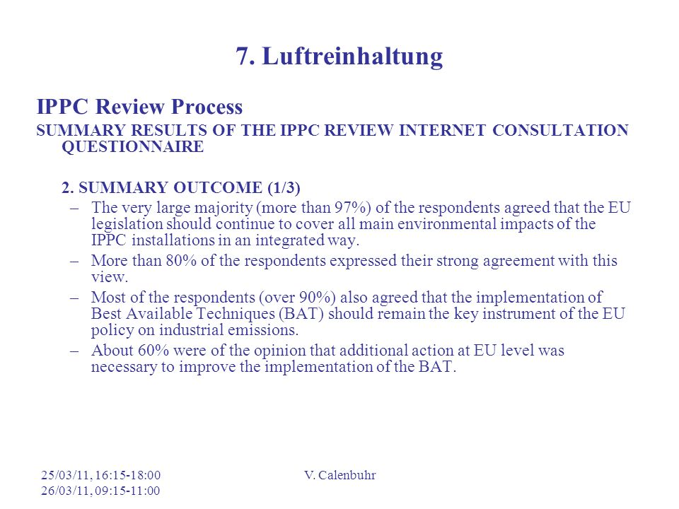 25/03/11, 16:15-18:00 26/03/11, 09:15-11:00 V. Calenbuhr 7. Luftreinhaltung IPPC Review Process SUMMARY RESULTS OF THE IPPC REVIEW INTERNET CONSULTATI