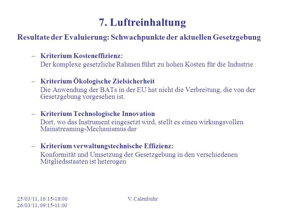 25/03/11, 16:15-18:00 26/03/11, 09:15-11:00 V. Calenbuhr 7. Luftreinhaltung Resultate der Evaluierung: Schwachpunkte der aktuellen Gesetzgebung –Krite
