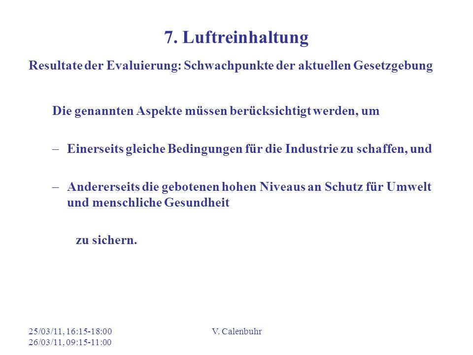 25/03/11, 16:15-18:00 26/03/11, 09:15-11:00 V. Calenbuhr 7. Luftreinhaltung Resultate der Evaluierung: Schwachpunkte der aktuellen Gesetzgebung Die ge