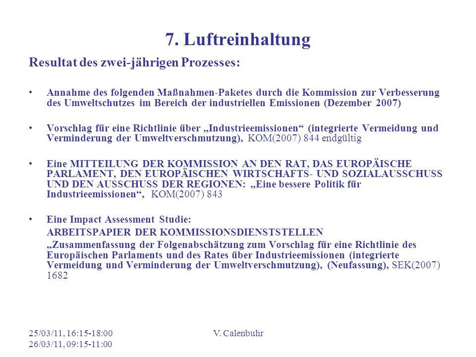 25/03/11, 16:15-18:00 26/03/11, 09:15-11:00 V. Calenbuhr 7. Luftreinhaltung Resultat des zwei-jährigen Prozesses: Annahme des folgenden Maßnahmen-Pake