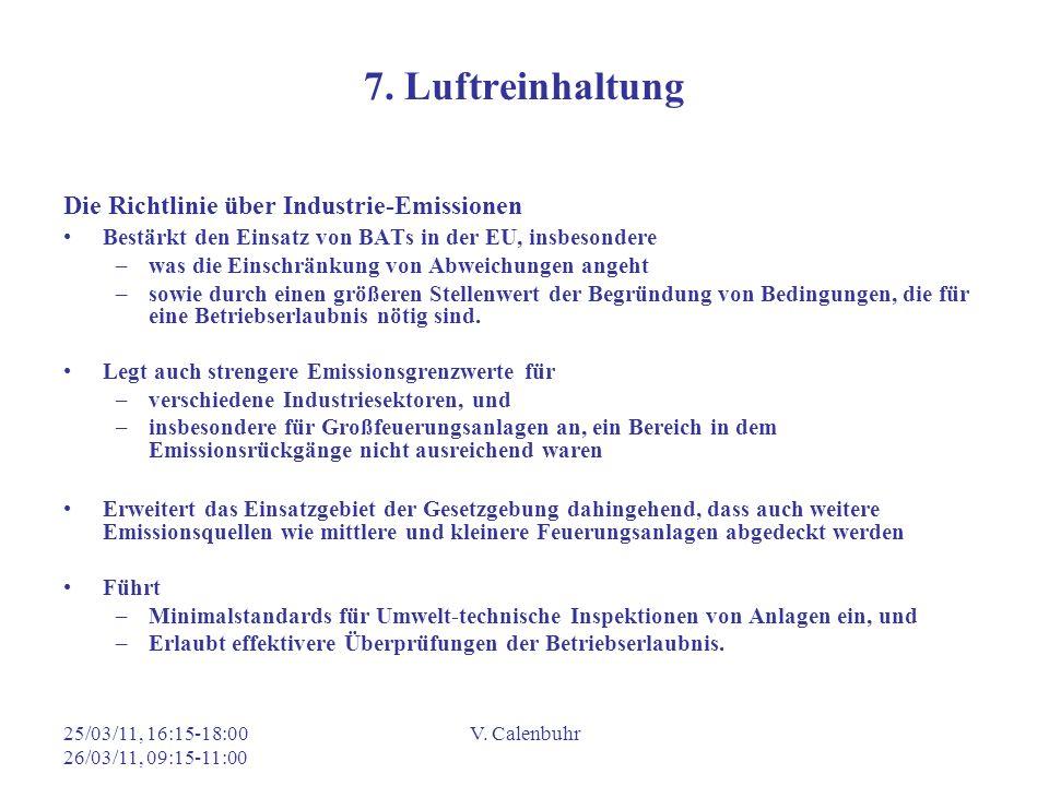 25/03/11, 16:15-18:00 26/03/11, 09:15-11:00 V. Calenbuhr 7. Luftreinhaltung Die Richtlinie über Industrie-Emissionen Bestärkt den Einsatz von BATs in
