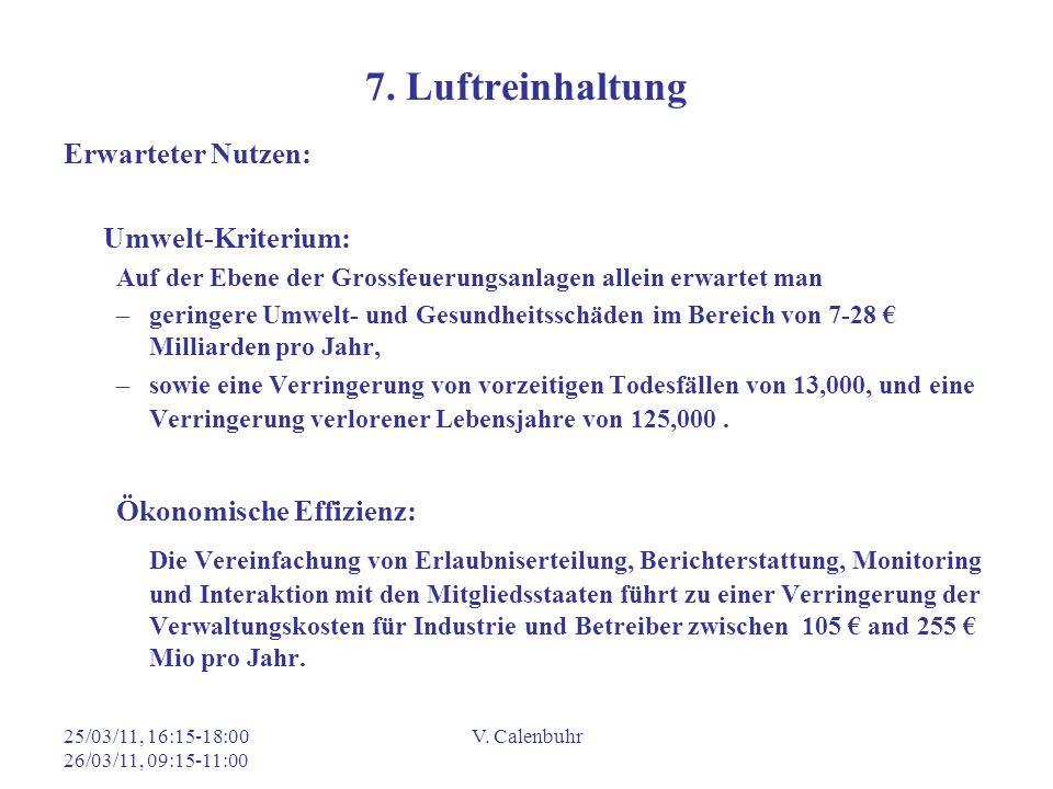 25/03/11, 16:15-18:00 26/03/11, 09:15-11:00 V. Calenbuhr 7. Luftreinhaltung Erwarteter Nutzen: Umwelt-Kriterium: Auf der Ebene der Grossfeuerungsanlag