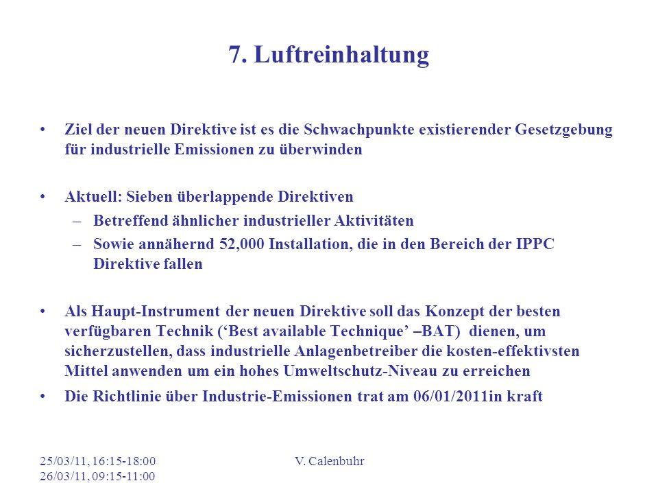 25/03/11, 16:15-18:00 26/03/11, 09:15-11:00 V. Calenbuhr 7. Luftreinhaltung Ziel der neuen Direktive ist es die Schwachpunkte existierender Gesetzgebu