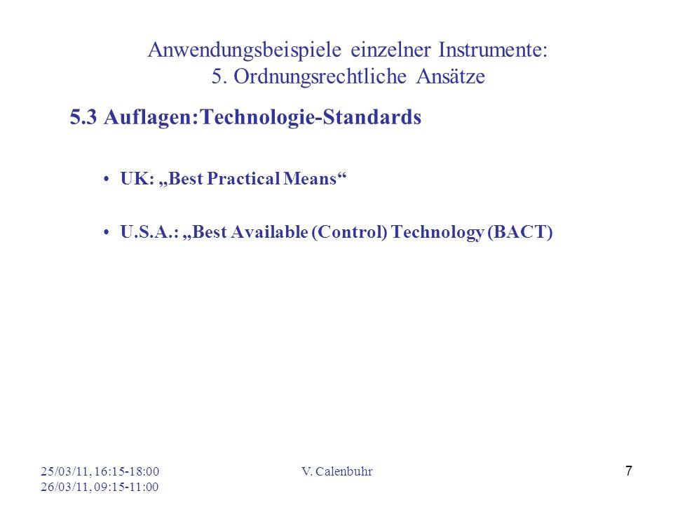 25/03/11, 16:15-18:00 26/03/11, 09:15-11:00 V. Calenbuhr 7 Anwendungsbeispiele einzelner Instrumente: 5. Ordnungsrechtliche Ansätze 5.3 Auflagen:Techn
