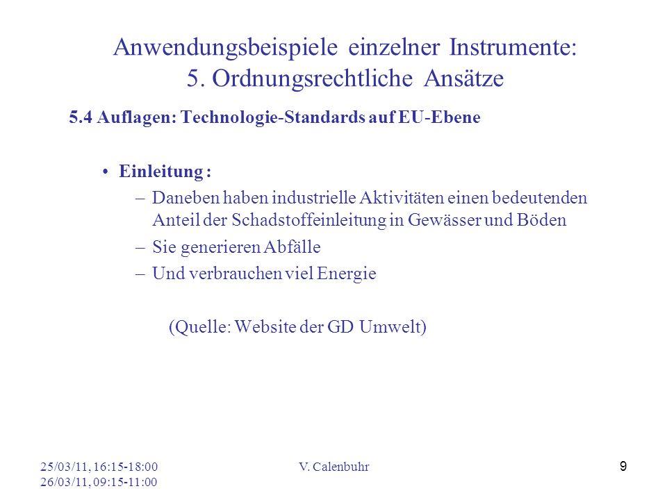 25/03/11, 16:15-18:00 26/03/11, 09:15-11:00 V. Calenbuhr 9 Anwendungsbeispiele einzelner Instrumente: 5. Ordnungsrechtliche Ansätze 5.4 Auflagen: Tech