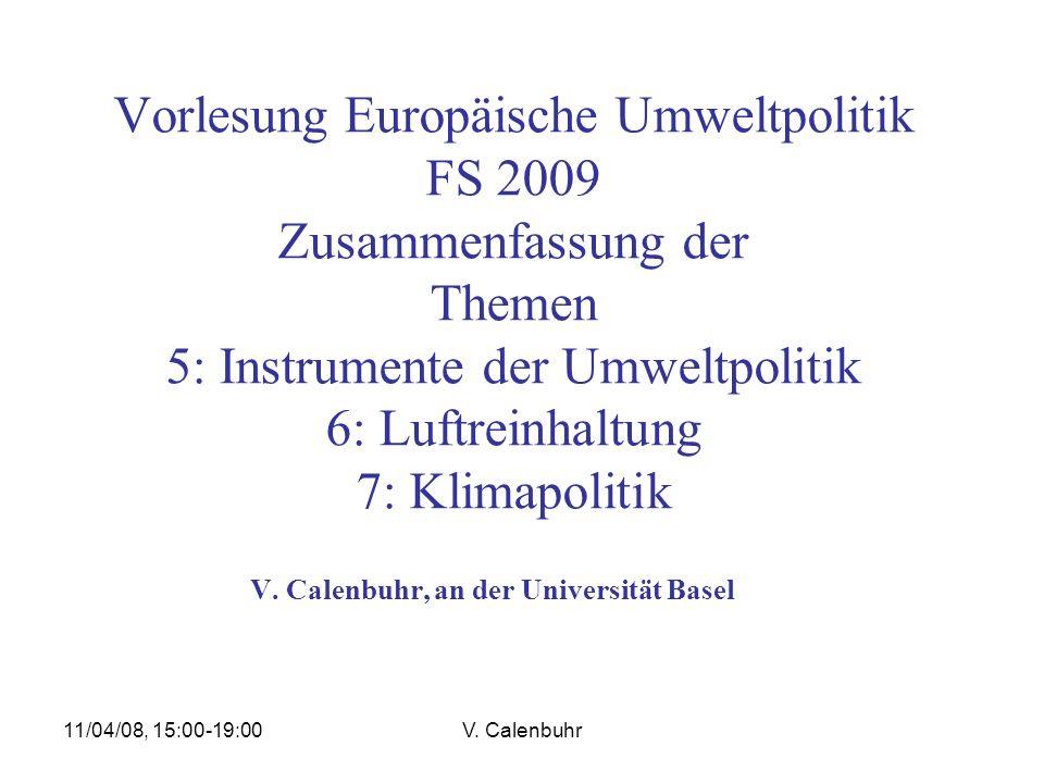 11/04/08, 15:00-19:00V. Calenbuhr Vorlesung Europäische Umweltpolitik FS 2009 Zusammenfassung der Themen 5: Instrumente der Umweltpolitik 6: Luftreinh