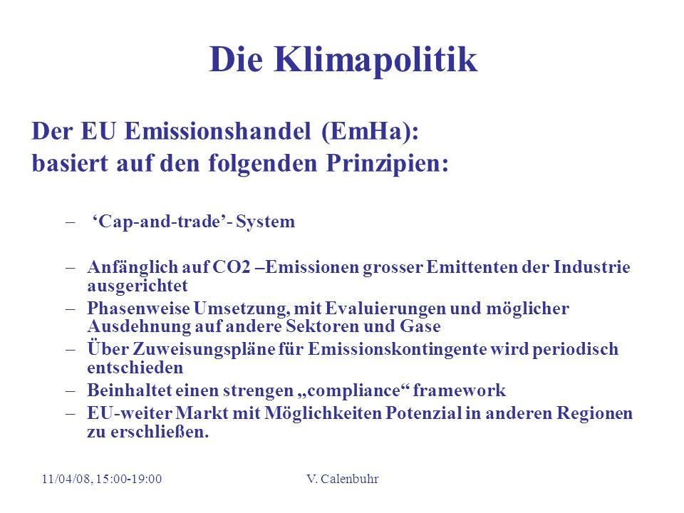 11/04/08, 15:00-19:00V. Calenbuhr Die Klimapolitik Der EU Emissionshandel (EmHa): basiert auf den folgenden Prinzipien: – Cap-and-trade- System –Anfän