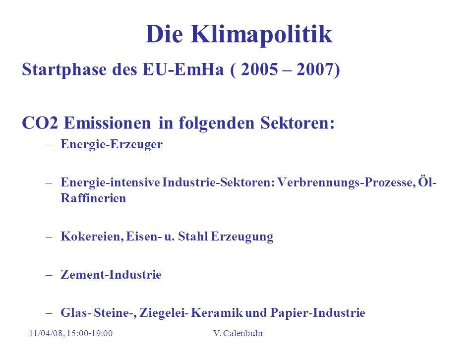 11/04/08, 15:00-19:00V. Calenbuhr Die Klimapolitik Startphase des EU-EmHa ( 2005 – 2007) CO2 Emissionen in folgenden Sektoren: –Energie-Erzeuger –Ener