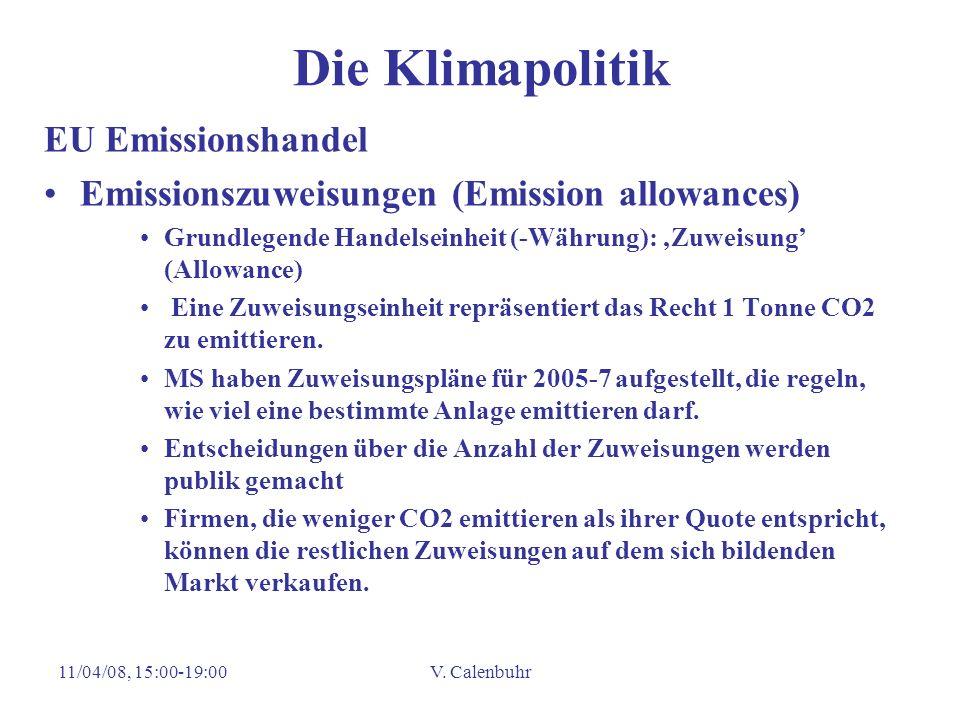 11/04/08, 15:00-19:00V. Calenbuhr Die Klimapolitik EU Emissionshandel Emissionszuweisungen (Emission allowances) Grundlegende Handelseinheit (-Währung