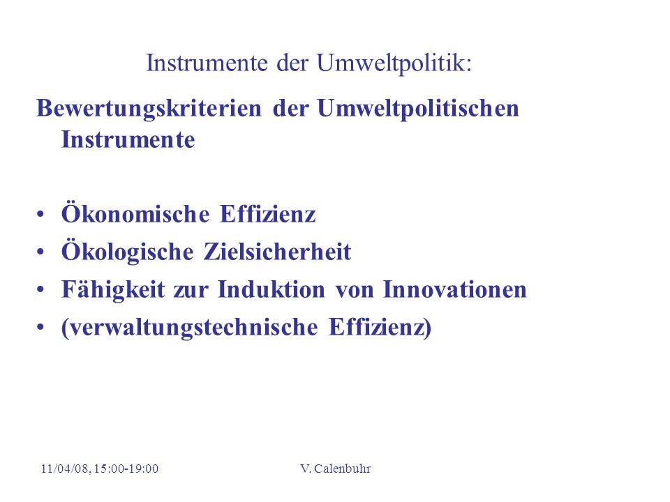 11/04/08, 15:00-19:00V. Calenbuhr Instrumente der Umweltpolitik: Bewertungskriterien der Umweltpolitischen Instrumente Ökonomische Effizienz Ökologisc