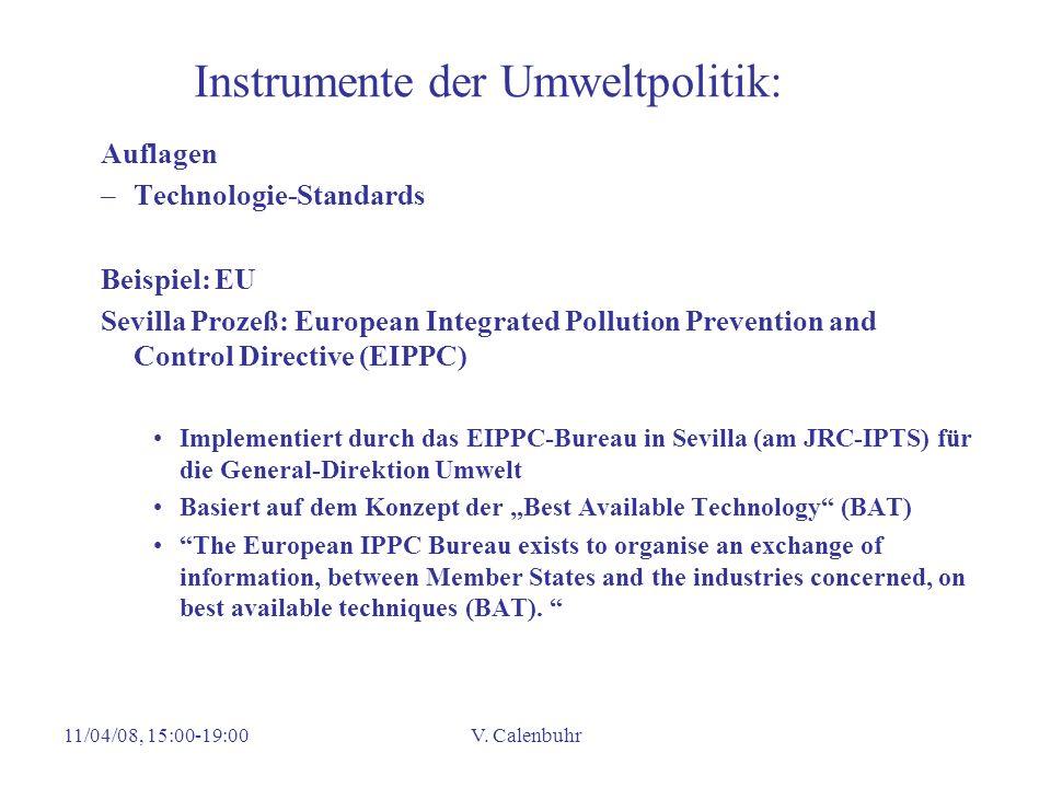 11/04/08, 15:00-19:00V. Calenbuhr Instrumente der Umweltpolitik: Auflagen –Technologie-Standards Beispiel: EU Sevilla Prozeß: European Integrated Poll