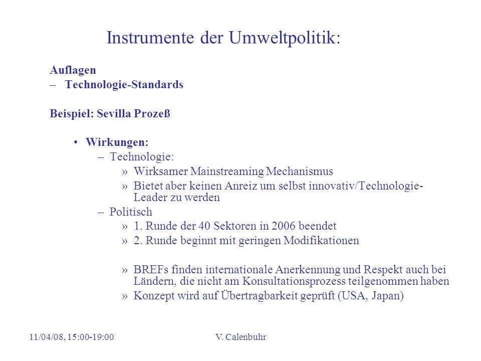 11/04/08, 15:00-19:00V. Calenbuhr Instrumente der Umweltpolitik: Auflagen –Technologie-Standards Beispiel: Sevilla Prozeß Wirkungen: –Technologie: »Wi