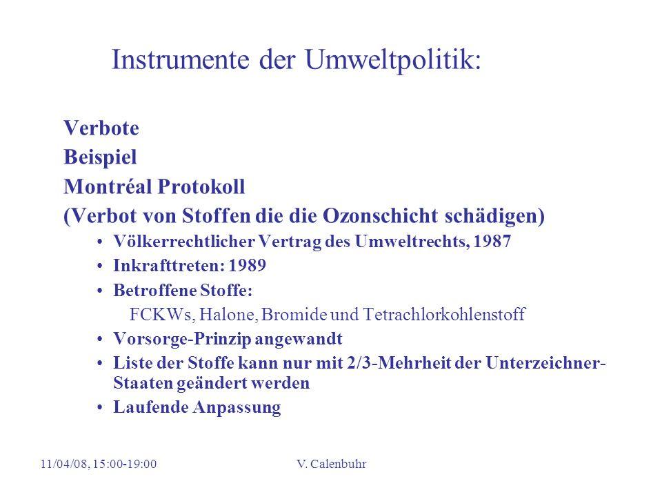11/04/08, 15:00-19:00V. Calenbuhr Instrumente der Umweltpolitik: Verbote Beispiel Montréal Protokoll (Verbot von Stoffen die die Ozonschicht schädigen