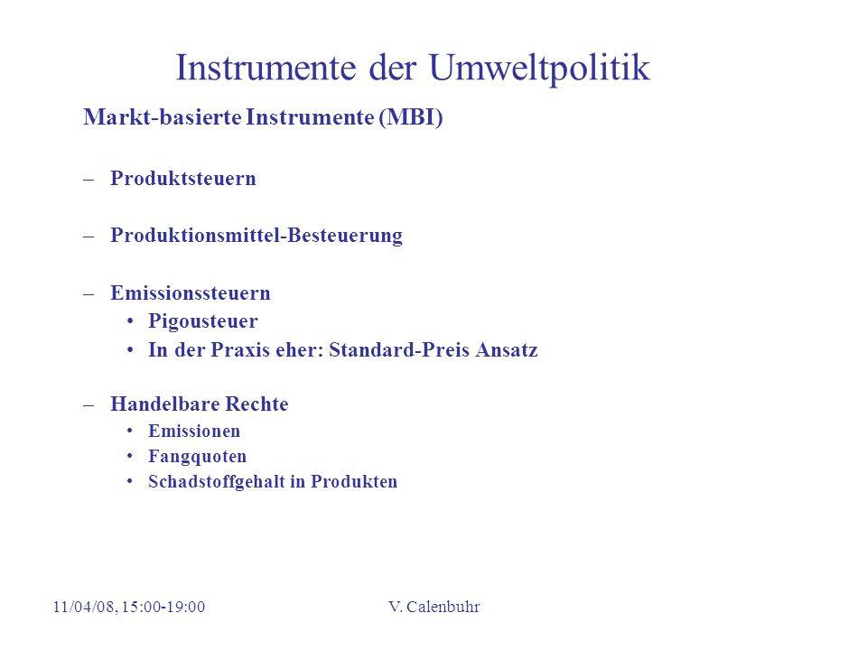 11/04/08, 15:00-19:00V. Calenbuhr Instrumente der Umweltpolitik Markt-basierte Instrumente (MBI) –Produktsteuern –Produktionsmittel-Besteuerung –Emiss