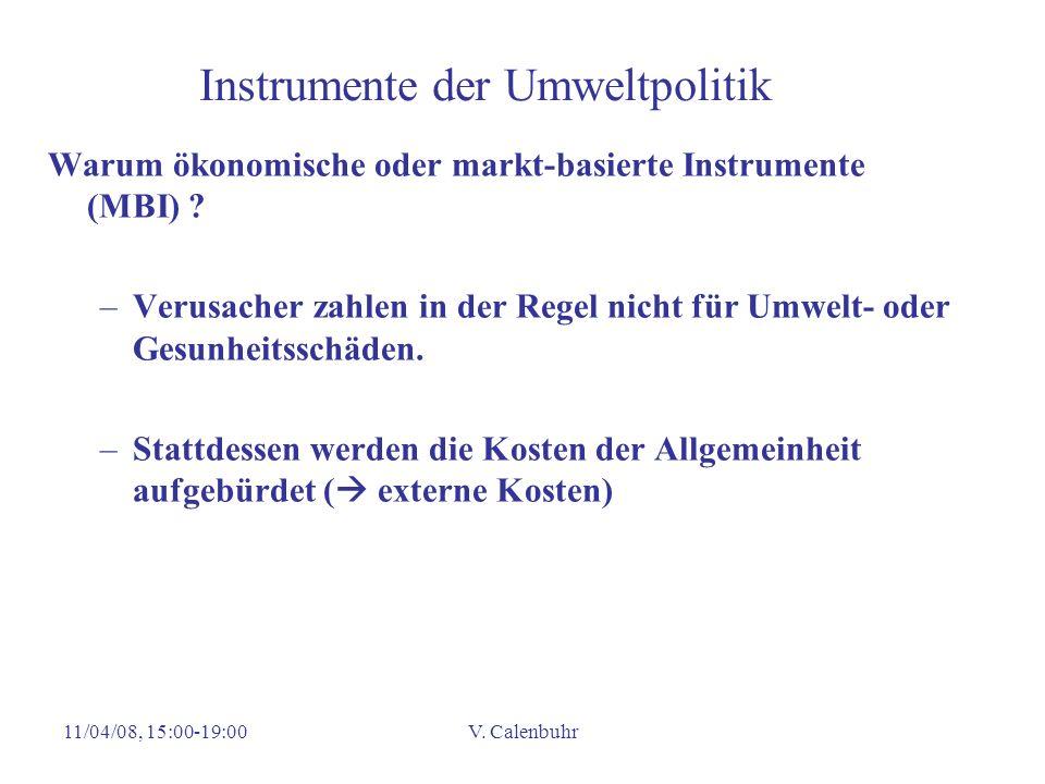 11/04/08, 15:00-19:00V. Calenbuhr Instrumente der Umweltpolitik Warum ökonomische oder markt-basierte Instrumente (MBI) ? –Verusacher zahlen in der Re