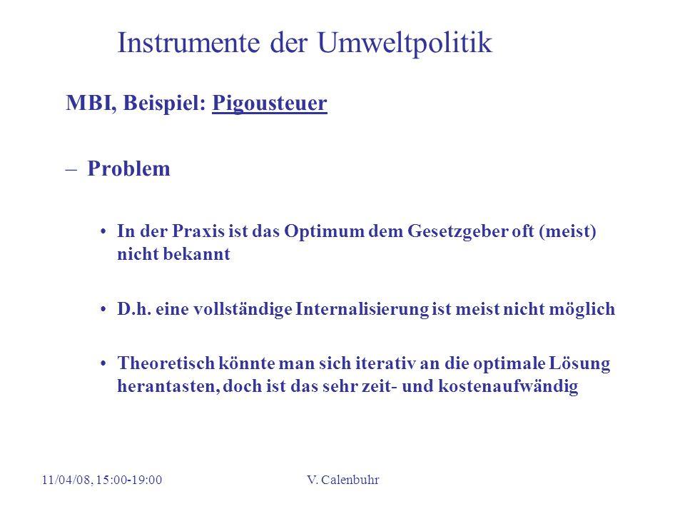 11/04/08, 15:00-19:00V. Calenbuhr Instrumente der Umweltpolitik MBI, Beispiel: Pigousteuer –Problem In der Praxis ist das Optimum dem Gesetzgeber oft