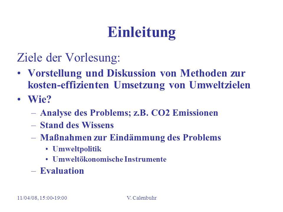 11/04/08, 15:00-19:00V. Calenbuhr Einleitung Ziele der Vorlesung: Vorstellung und Diskussion von Methoden zur kosten-effizienten Umsetzung von Umweltz
