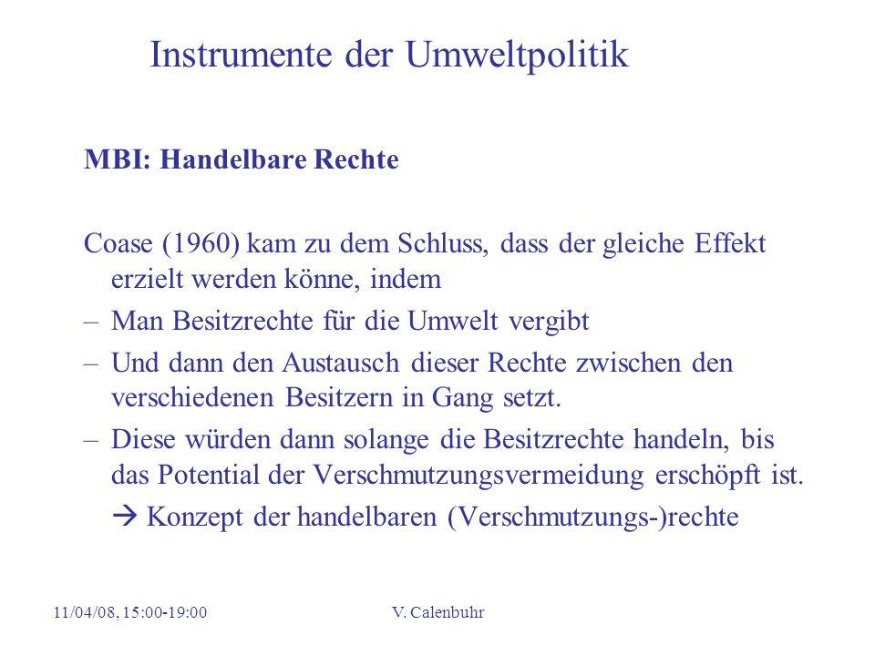11/04/08, 15:00-19:00V. Calenbuhr Instrumente der Umweltpolitik MBI: Handelbare Rechte Coase (1960) kam zu dem Schluss, dass der gleiche Effekt erziel