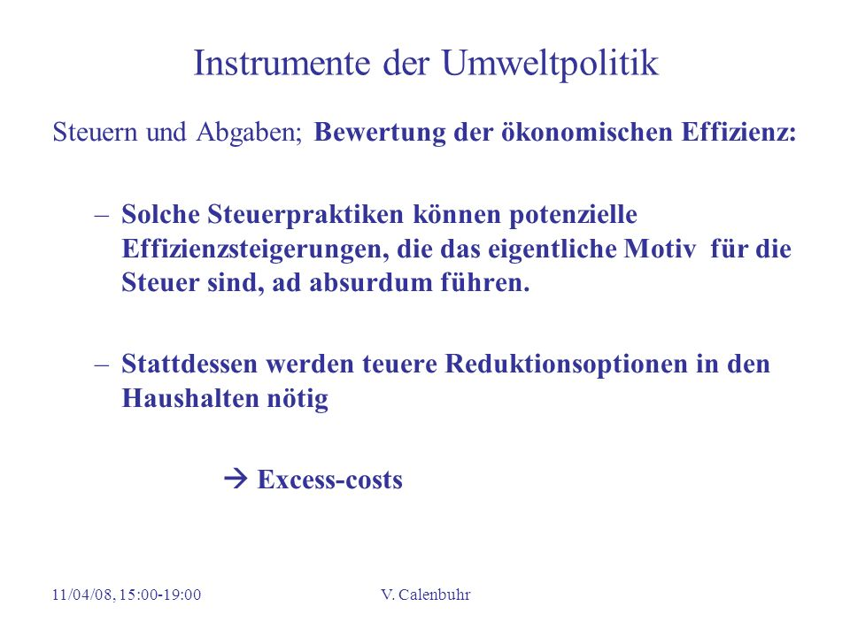 11/04/08, 15:00-19:00V. Calenbuhr Instrumente der Umweltpolitik Steuern und Abgaben; Bewertung der ökonomischen Effizienz: –Solche Steuerpraktiken kön