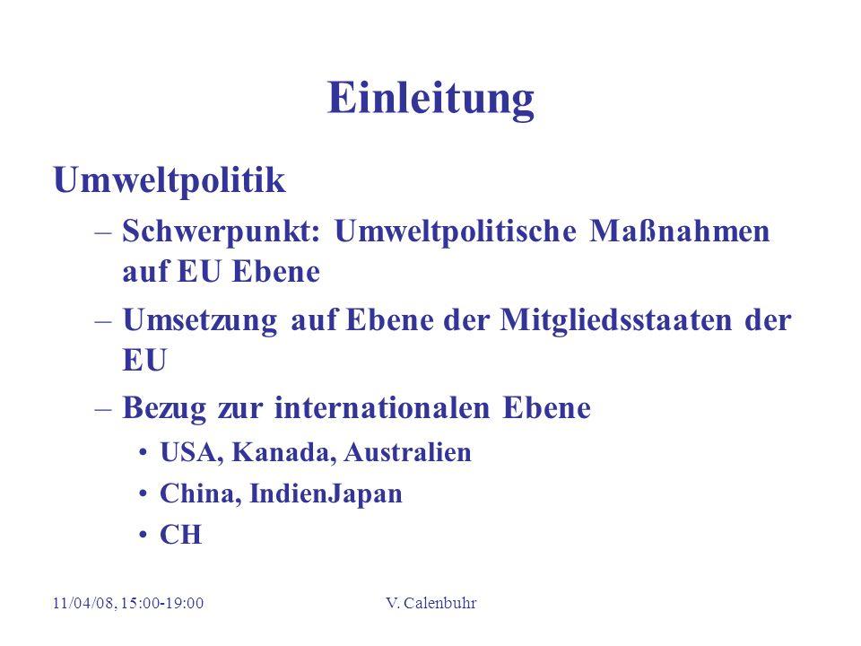 11/04/08, 15:00-19:00V. Calenbuhr Einleitung Umweltpolitik –Schwerpunkt: Umweltpolitische Maßnahmen auf EU Ebene –Umsetzung auf Ebene der Mitgliedssta