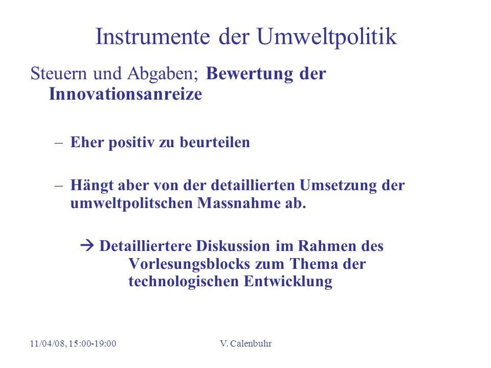 11/04/08, 15:00-19:00V. Calenbuhr Instrumente der Umweltpolitik Steuern und Abgaben; Bewertung der Innovationsanreize –Eher positiv zu beurteilen –Hän
