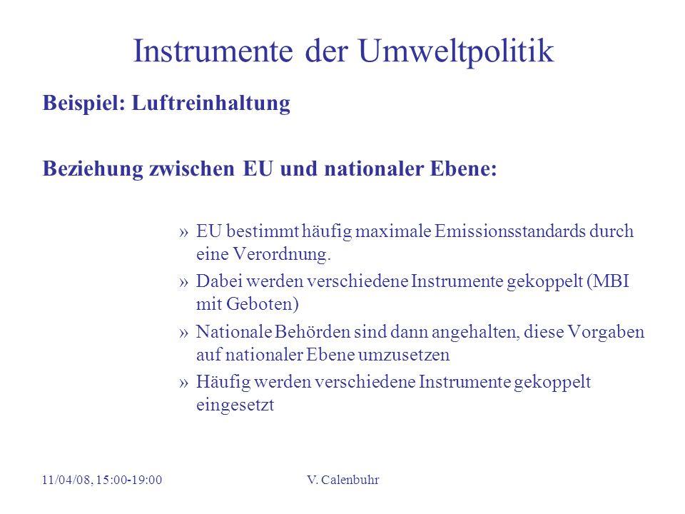 11/04/08, 15:00-19:00V. Calenbuhr Instrumente der Umweltpolitik Beispiel: Luftreinhaltung Beziehung zwischen EU und nationaler Ebene: »EU bestimmt häu