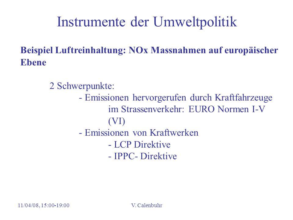 11/04/08, 15:00-19:00V. Calenbuhr Instrumente der Umweltpolitik Beispiel Luftreinhaltung: NOx Massnahmen auf europäischer Ebene 2 Schwerpunkte: - Emis