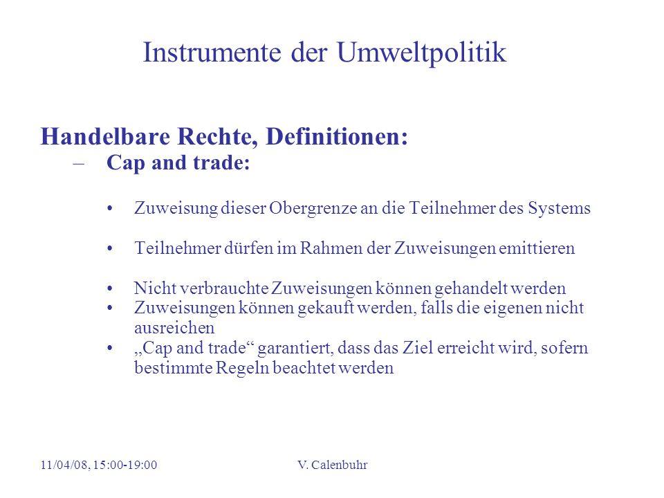 11/04/08, 15:00-19:00V. Calenbuhr Instrumente der Umweltpolitik Handelbare Rechte, Definitionen: –Cap and trade: Zuweisung dieser Obergrenze an die Te
