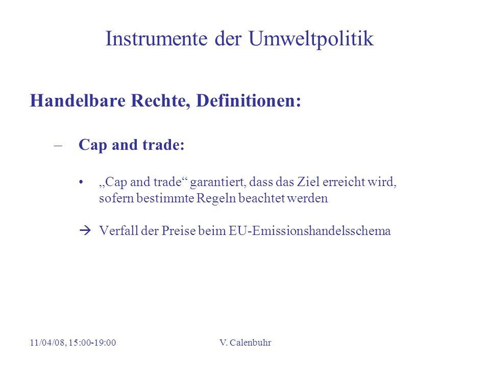 11/04/08, 15:00-19:00V. Calenbuhr Instrumente der Umweltpolitik Handelbare Rechte, Definitionen: –Cap and trade: Cap and trade garantiert, dass das Zi