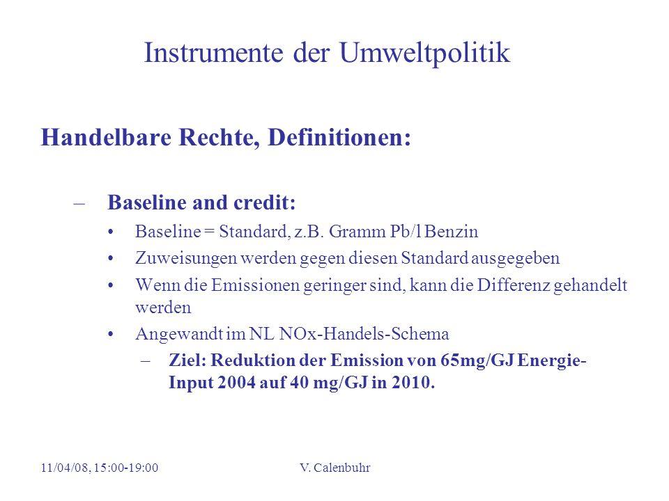 11/04/08, 15:00-19:00V. Calenbuhr Instrumente der Umweltpolitik Handelbare Rechte, Definitionen: –Baseline and credit: Baseline = Standard, z.B. Gramm