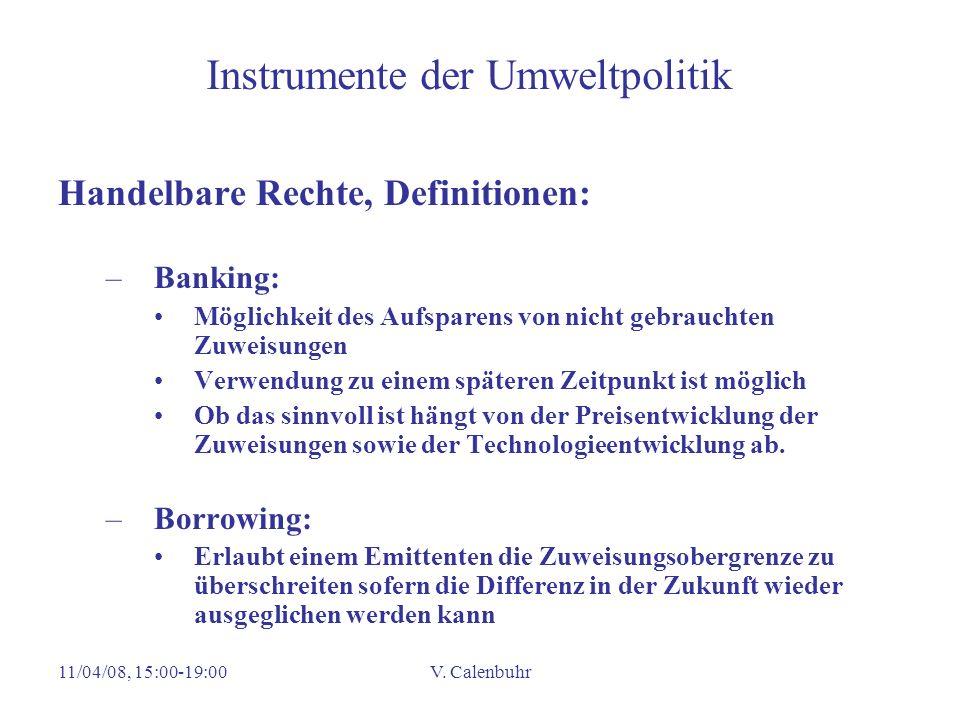 11/04/08, 15:00-19:00V. Calenbuhr Instrumente der Umweltpolitik Handelbare Rechte, Definitionen: –Banking: Möglichkeit des Aufsparens von nicht gebrau