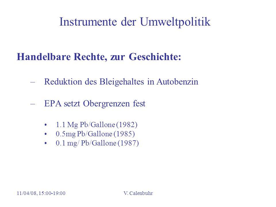 11/04/08, 15:00-19:00V. Calenbuhr Instrumente der Umweltpolitik Handelbare Rechte, zur Geschichte: –Reduktion des Bleigehaltes in Autobenzin –EPA setz