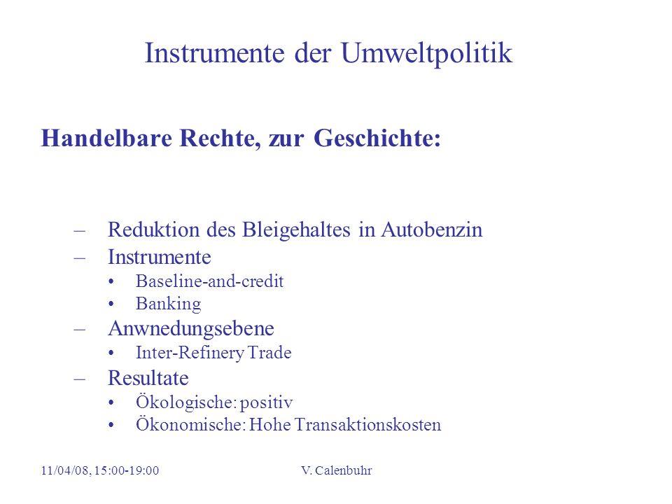 11/04/08, 15:00-19:00V. Calenbuhr Instrumente der Umweltpolitik Handelbare Rechte, zur Geschichte: –Reduktion des Bleigehaltes in Autobenzin –Instrume