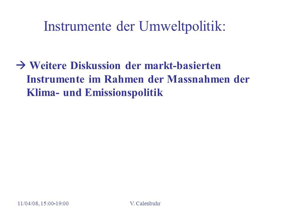 11/04/08, 15:00-19:00V. Calenbuhr Instrumente der Umweltpolitik: Weitere Diskussion der markt-basierten Instrumente im Rahmen der Massnahmen der Klima