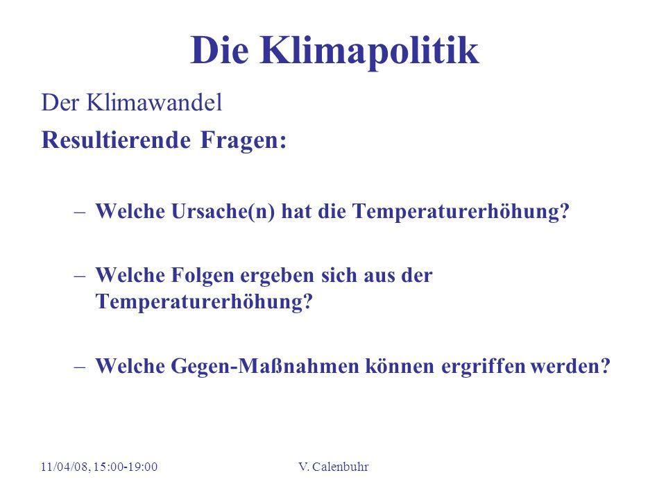 11/04/08, 15:00-19:00V. Calenbuhr Die Klimapolitik Der Klimawandel Resultierende Fragen: –Welche Ursache(n) hat die Temperaturerhöhung? –Welche Folgen