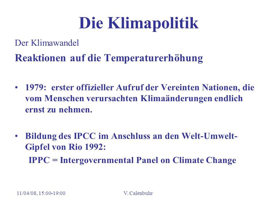 11/04/08, 15:00-19:00V. Calenbuhr Die Klimapolitik Der Klimawandel Reaktionen auf die Temperaturerhöhung 1979: erster offizieller Aufruf der Vereinten