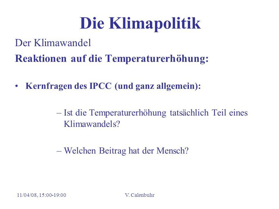 11/04/08, 15:00-19:00V. Calenbuhr Die Klimapolitik Der Klimawandel Reaktionen auf die Temperaturerhöhung: Kernfragen des IPCC (und ganz allgemein): –I