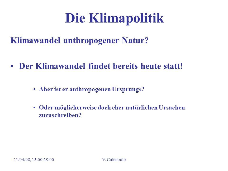 11/04/08, 15:00-19:00V. Calenbuhr Die Klimapolitik Klimawandel anthropogener Natur? Der Klimawandel findet bereits heute statt! Aber ist er anthropoge