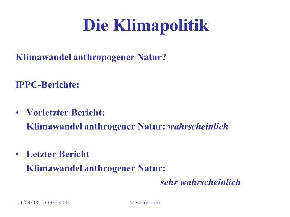11/04/08, 15:00-19:00V. Calenbuhr Die Klimapolitik Klimawandel anthropogener Natur? IPPC-Berichte: Vorletzter Bericht: Klimawandel anthrogener Natur: