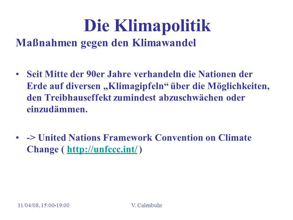 11/04/08, 15:00-19:00V. Calenbuhr Die Klimapolitik Maßnahmen gegen den Klimawandel Seit Mitte der 90er Jahre verhandeln die Nationen der Erde auf dive