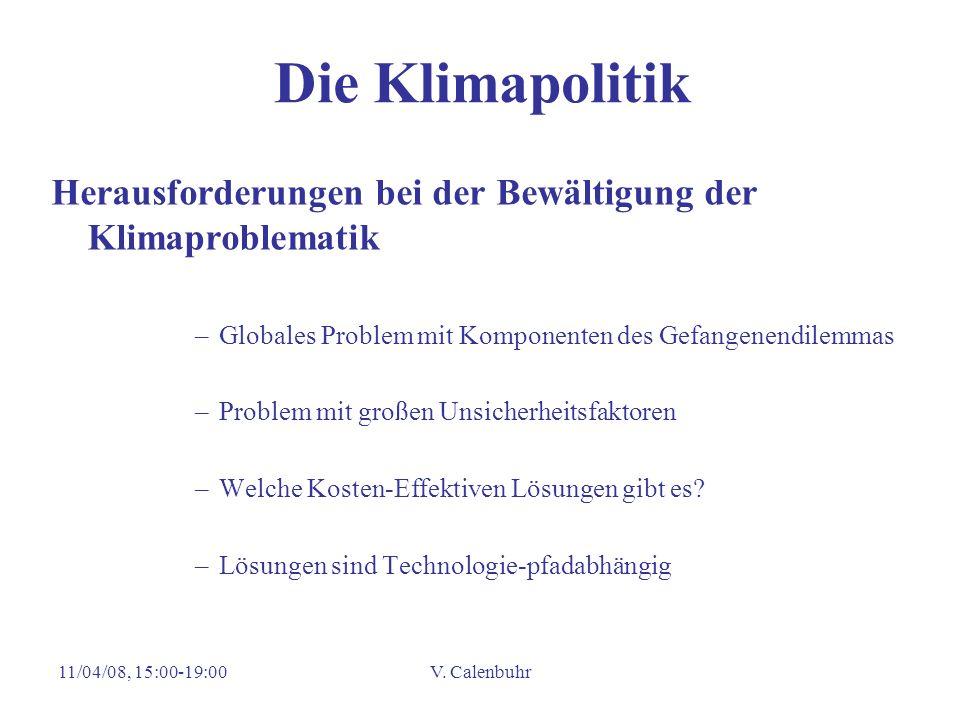 11/04/08, 15:00-19:00V. Calenbuhr Die Klimapolitik Herausforderungen bei der Bewältigung der Klimaproblematik –Globales Problem mit Komponenten des Ge