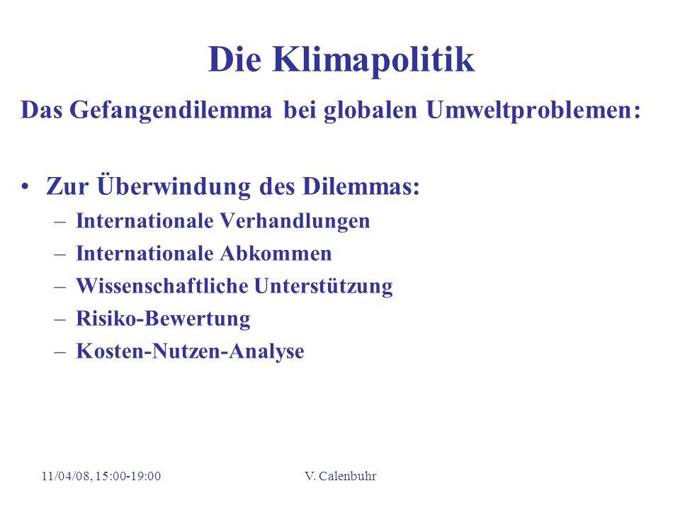11/04/08, 15:00-19:00V. Calenbuhr Die Klimapolitik Das Gefangendilemma bei globalen Umweltproblemen: Zur Überwindung des Dilemmas: –Internationale Ver