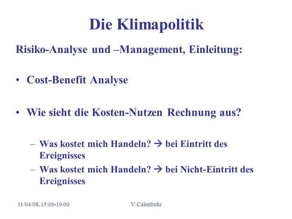 11/04/08, 15:00-19:00V. Calenbuhr Die Klimapolitik Risiko-Analyse und –Management, Einleitung: Cost-Benefit Analyse Wie sieht die Kosten-Nutzen Rechnu