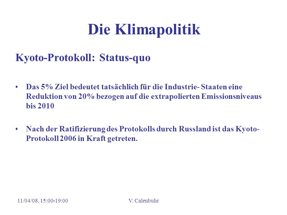 11/04/08, 15:00-19:00V. Calenbuhr Die Klimapolitik Kyoto-Protokoll: Status-quo Das 5% Ziel bedeutet tatsächlich für die Industrie- Staaten eine Redukt