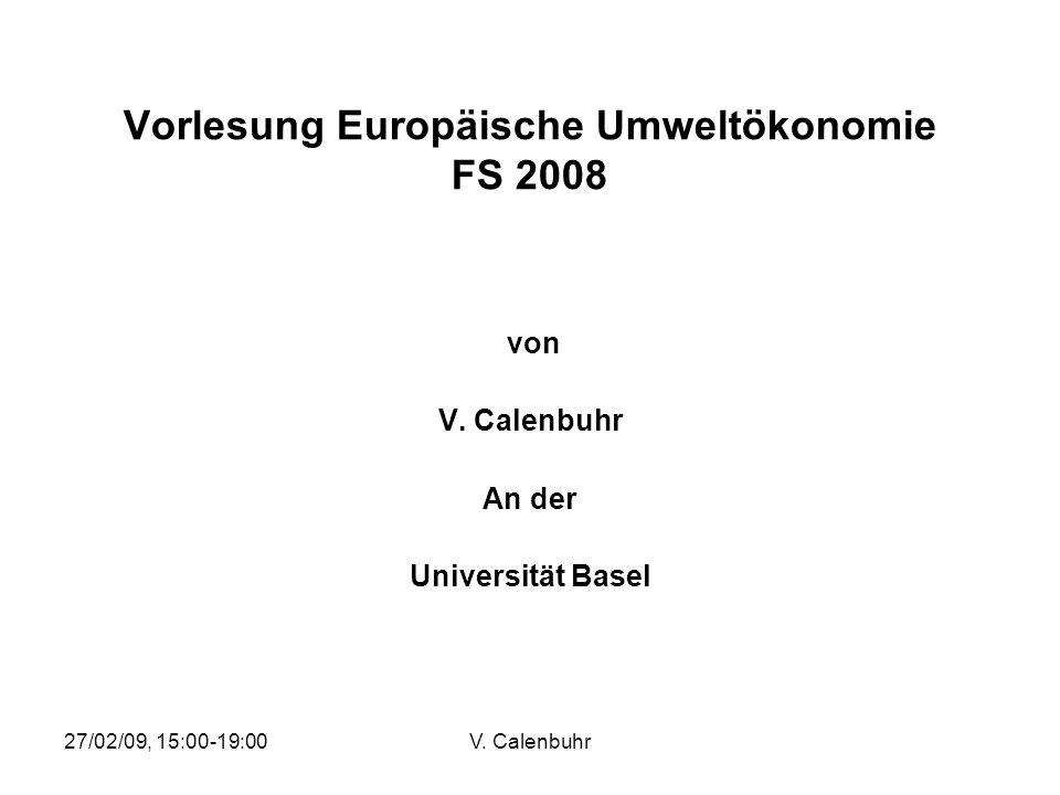 27/02/09, 15:00-19:00V. Calenbuhr Vorlesung Europäische Umweltökonomie FS 2008 von V. Calenbuhr An der Universität Basel