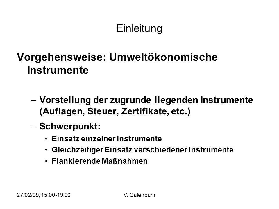 27/02/09, 15:00-19:00V. Calenbuhr Einleitung Vorgehensweise: Umweltökonomische Instrumente –Vorstellung der zugrunde liegenden Instrumente (Auflagen,