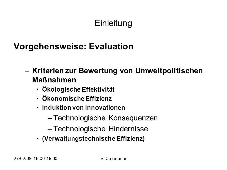 27/02/09, 15:00-19:00V. Calenbuhr Einleitung Vorgehensweise: Evaluation –Kriterien zur Bewertung von Umweltpolitischen Maßnahmen Ökologische Effektivi